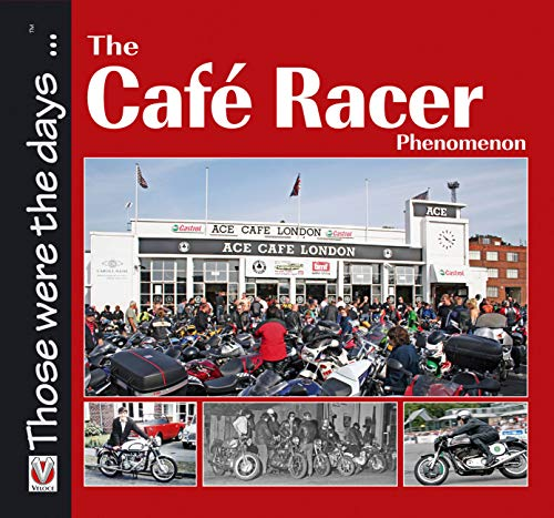Cafe Racer Phenomenon (Those Were the Days. . .)