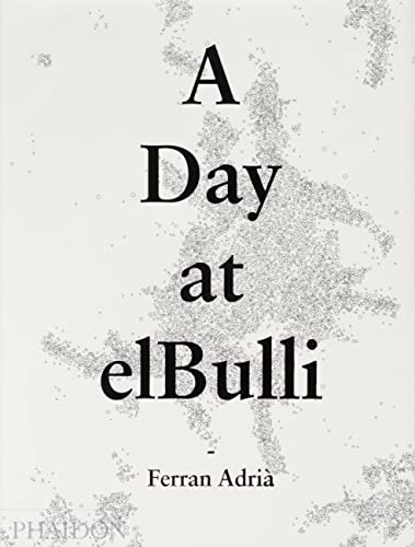 A Day at elBulli: An Insight into the Ideas, Methods, and Creativity of Ferran Adriaa von Phaidon Press Ltd