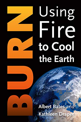 Burn: Using Fire to Turn Down the Heat von Chelsea Green Publishing Co