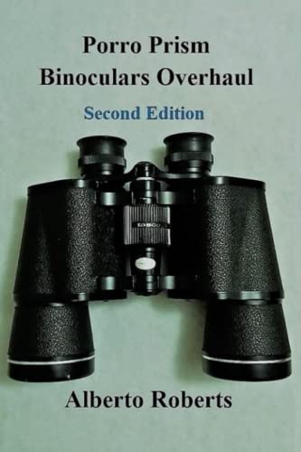 Porro Prism Binoculars Overhaul (Second Edition) von Independently published