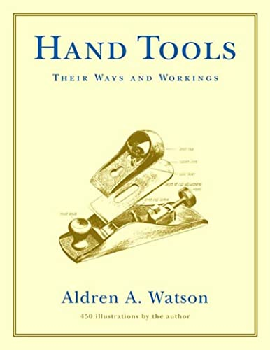 Hand Tools - Their Ways & Workings: Their Ways and Workings von W. W. Norton & Company