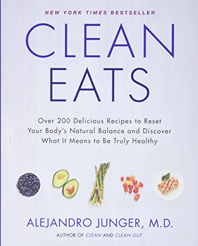 Clean Eats: Over 200 Delicious Recipes to Reset Your Body's Natural Balance and Discover What It Means to Be Truly Hea