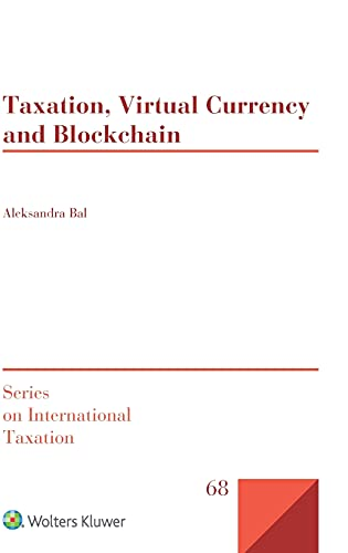 Taxation, Virtual Currency and Blockchain (Series on International Taxation, Band 68) von WOLTERS KLUWER LAW & BUSINESS