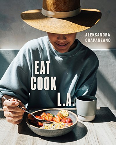 EAT. COOK. L.A.: Recipes from the City of Angels [A Cookbook] von Ten Speed Press