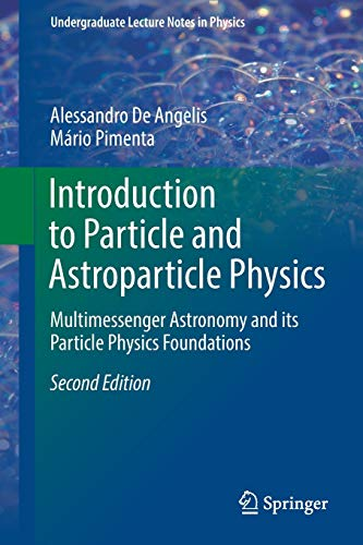 Introduction to Particle and Astroparticle Physics: Multimessenger Astronomy and its Particle Physics Foundations (Undergraduate Lecture Notes in Physics) von Springer