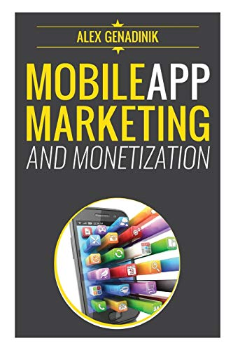Mobile App Marketing And Monetization: How To Promote Mobile Apps Like A Pro: Learn to promote and monetize your Android or iPhone app. Get hundreds ... of downloads and grow your app business von CreateSpace Independent Publishing Platform