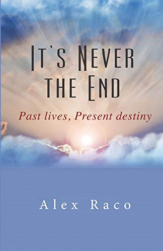 It's Never The End: Past Lives Present Destiny von Independently published