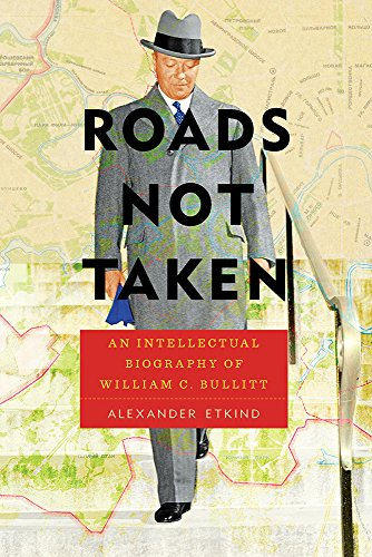 Roads Not Taken: An Intellectual Biography of William C. Bullitt (Pitt Series in Russian and East European Studies)
