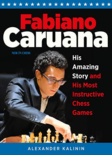 Fabiano Caruana: His Amazing Story and His Most Instructive Chess Games von NEW IN CHESS
