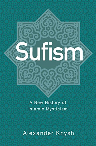 Sufism: A New History of Islamic Mysticism von Princeton University Press