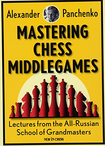 Mastering Chess Middlegames: Lectures from the All-Russian School of Grandmasters von New In Chess