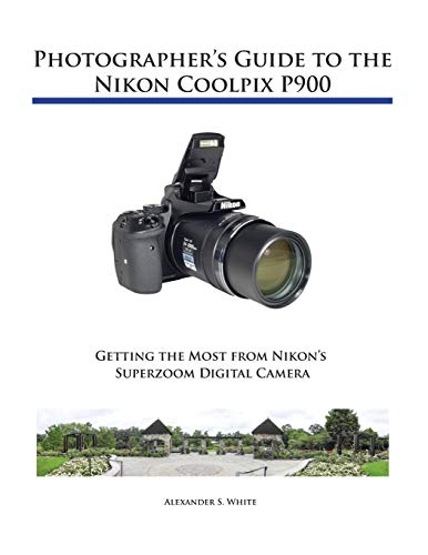 Photographer's Guide to the Nikon Coolpix P900 von WHITE KNIGHT PR