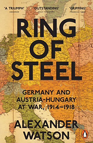 Ring of Steel: Germany and Austria-Hungary at War, 1914-1918 von Penguin UK