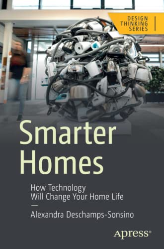 Smarter Homes: How Technology Will Change Your Home Life (Design Thinking) von APRESS L.P.