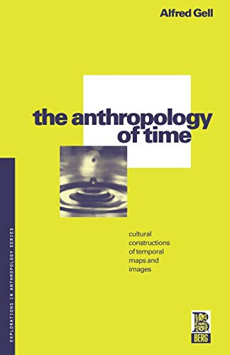 The Anthropology of Time: Cultural Constructions of Temporal Maps and Images (Explorations in Anthropology Series)