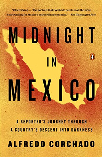 Midnight in Mexico: A Reporter's Journey Through a Country's Descent into Darkness von Penguin Books