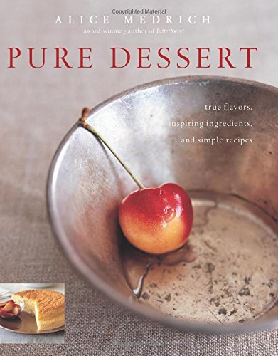 Pure Dessert: True Flavors, Inspiring Ingredients, and Simple Recipes von Artisan