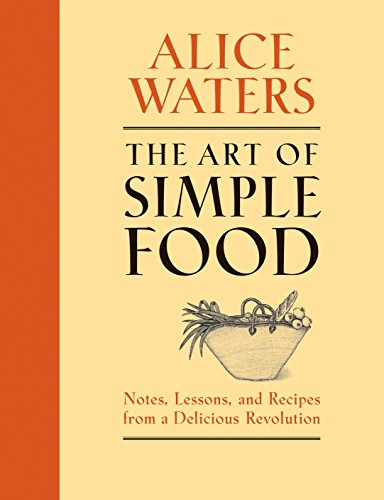 The Art of Simple Food: Notes, Lessons, and Recipes from a Delicious Revolution: A Cookbook von Clarkson Potter