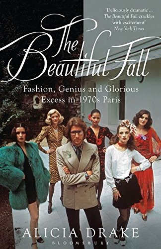 The Beautiful Fall: Fashion, Genius and Glorious Excess in 1970s Paris von Bloomsbury Publishing