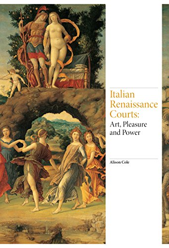 Italian Renaissance Courts: Art, Pleasure and Power (Renaissance Art)