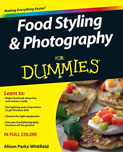 Food Styling and Photography For Dummies (For Dummies Series)