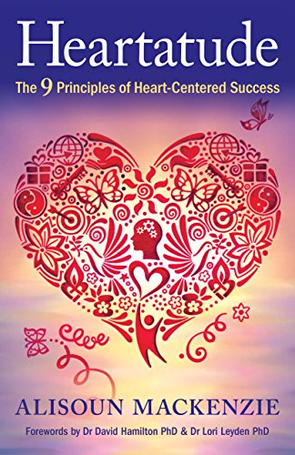Heartatude: The 9 Principles Of Heart-Centered Success von Alisoun Mackenzie