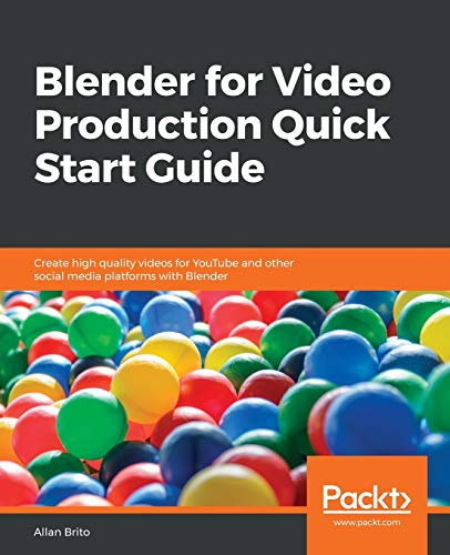 Blender for Video Production Quick Start Guide: Create high quality videos for YouTube and other social media platforms with Blender (English Edition) von Packt Publishing
