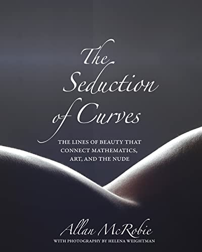 Seduction of Curves: The Lines of Beauty That Connect Mathematics, Art, and the Nude von Princeton University Press