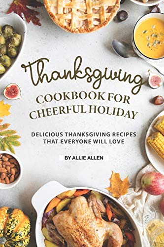 Thanksgiving Cookbook for Cheerful Holiday: Delicious Thanksgiving Recipes That Everyone Will Love von Independently published