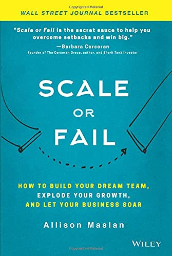 Scale or Fail: How to Build Your Dream Team, Explode Your Growth, and Let Your Business Soar von Wiley John + Sons
