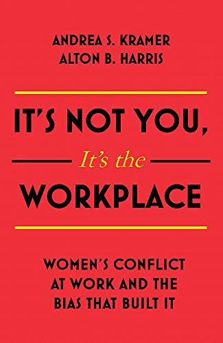 It's Not You, It's the Workplace: Women's Conflict at Work and the Bias that Built it von Nicholas Brealey Publishing