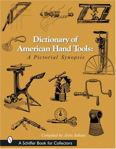 Dictionary of American Hand Tools: A Pictorial Synopsis (A Schiffer Book for Collectors)