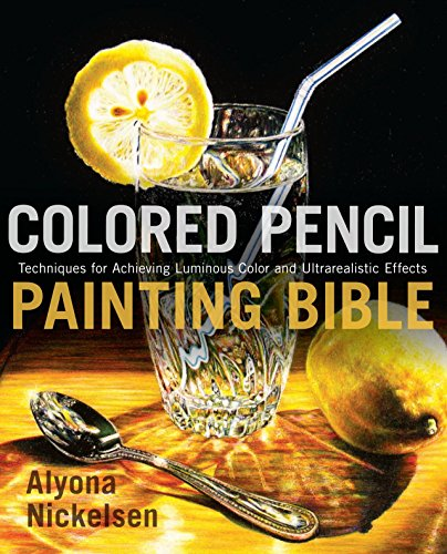 Colored Pencil Painting Bible: Techniques for Achieving Luminous Color and Ultrarealistic Effects von Watson-Guptill