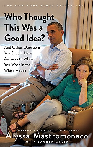 Who Thought This Was a Good Idea?: And Other Questions You Should Have Answers to When You Work in the White House von Little, Brown Book Group