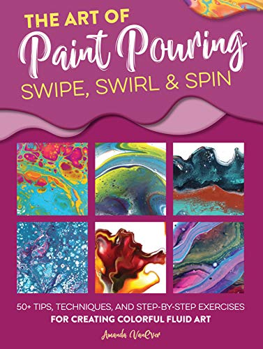 Vanever, A: Art of Paint Pouring: Swipe, Swirl & Spin von Walter Foster Publishing