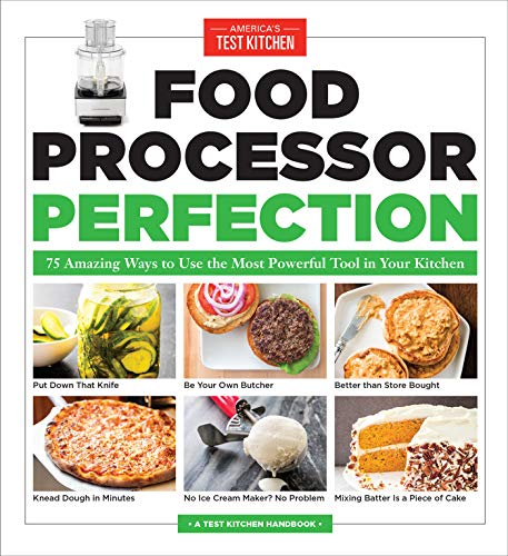 Food Processor Perfection: 75 Amazing Ways to Use the Most Powerful Tool in Your Kitchen (Americas Test Kitchen) von America's Test Kitchen