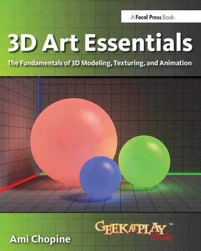 3D Art Essentials: The Fundamentals of 3D Modeling and Animation