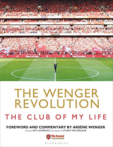 The Wenger Revolution: The Club of My Life von Bloomsbury Publishing PLC