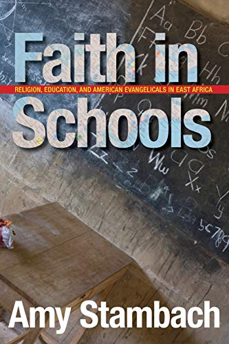 Faith in Schools: Religion, Education, and American Evangelicals in East Africa von Stanford University Press
