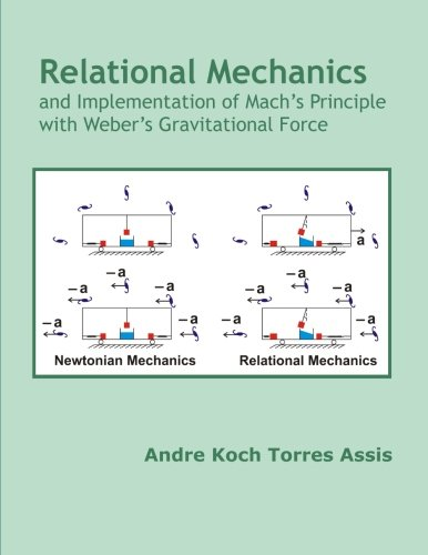 Relational Mechanics and Implementation of Mach's Principle with Weber's Gravitational Force von Apeiron