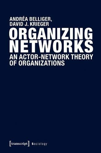 Organizing Networks: An Actor-Network Theory of Organizations (Sozialtheorie)