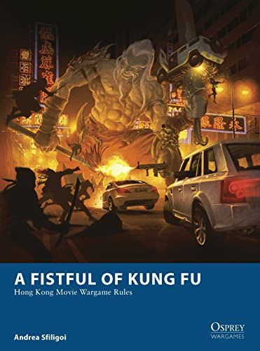 A Fistful of Kung Fu: Hong Kong Movie Wargame Rules (Osprey Wargames, Band 6) von Osprey Publishing (UK)