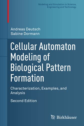 Cellular Automaton Modeling of Biological Pattern Formation: Characterization, Examples, and Analysis (Modeling and Simulation in Science, Engineering and Technology) von Birkhäuser