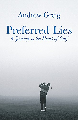 Preferred Lies: A Journey to the Heart of Scottish Golf: A Journey to the Heart of Golf von W&N