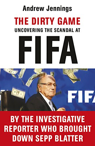 The Dirty Game: Uncovering the Scandal at FIFA von Arrow
