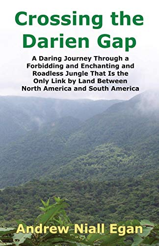 Crossing The Darien Gap: A Daring Journey Through The Roadless And Enchanting Jungle Between North America And South America: A Daring Journey Through ... Land Between North America and South America von Adventura Publishing
