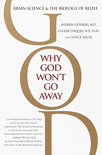 Why God Won't Go Away: Brain Science and the Biology of Belief