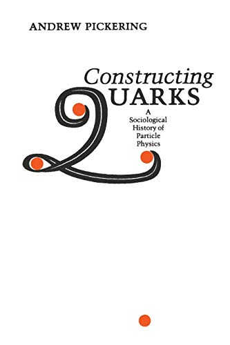 Constructing Quarks: A Sociological History of Particle Physics von University of Chicago Press