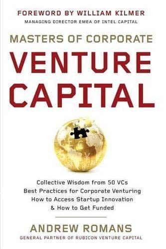 Masters of Corporate Venture Capital: Collective Wisdom from 50 VCs Best Practices for Corporate Venturing How to Access Startup Innovation & How to Get Funded von CreateSpace Independent Publishing Platform