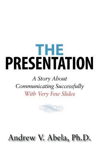 The Presentation: A Story About Communicating Successfully With Very Few Slides von Createspace